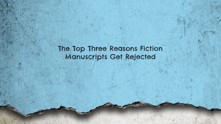 Top 3 Reasons Why Fiction Manuscripts Get Rejected