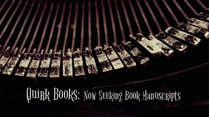 Quirk Books: Now Seeking Book Manuscripts