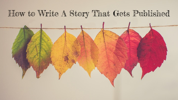 » How to Write a Story that Gets Published