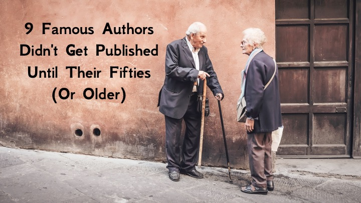 » 9 Famous Authors Who Didn't Get Published Until Their Fifties (Or Older)