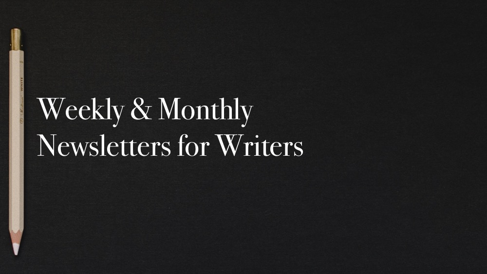 Weekly & Monthly Newsletters for Writers