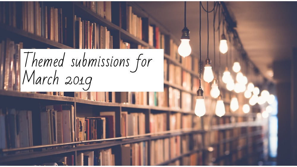 25 Themed Calls for Submissions for March 2019