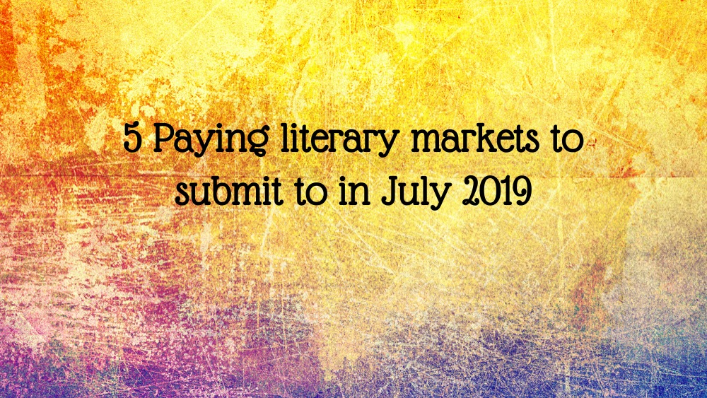 5 Paying Literary Markets to Submit to in July 2019